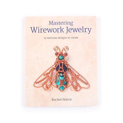 Mastering Wirework Jewellery By Rachel Norris