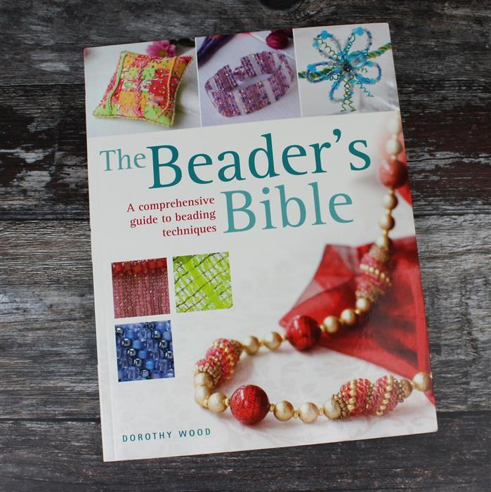 The Beaders Bible: A Comprehensive Guide To Beading Techniques by Dorothy Wood