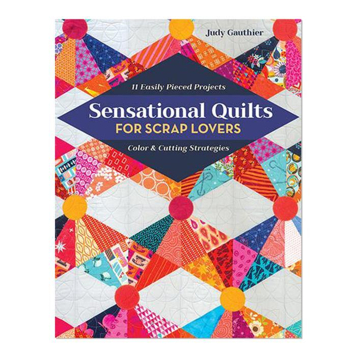 Sensational Quilts for Scrap Lovers by Judy Gauthier
